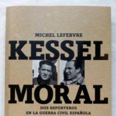 Libros de segunda mano: KESSEL, MORAL. DOS REPORTEROS EN LA GUERRA CIVIL ESPAÑOLA. MICHEL LEFEBVRE.. Lote 277196528