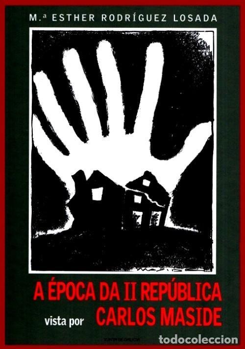 A EPOCA DA II REPUBLICA VISTA POR CARLOS MASIDE. MARIA ESTHER RODRIGUEZ LOSADA. GALICIA. (Libros de Segunda Mano - Historia - Guerra Civil Española)