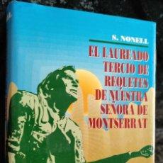 Libros de segunda mano: EL LAUREADO TERCIO DE REQUETES DE NUESTRA SEÑORA DE MONTSERRAT - S. NONELL - FOTOGRAFIAS. Lote 278321653