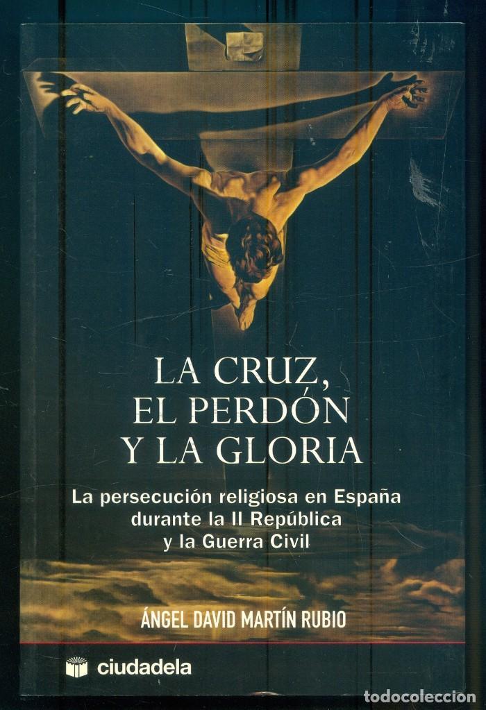 NUMULITE L0963 LA CRUZ EL PERDÓN Y LA GLORIA PERSECUCIÓN RELIGIOSA EN ESPAÑA DURANTE LA II REPÚBLICA (Libros de Segunda Mano - Historia - Guerra Civil Española)