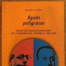 Livros em segunda mão: AGUAS PELIGROSAS, MICHAEL ALPERT, NUEVA HISTORIA INTERNACIONAL DE LA GUERRA CIVIL 1936-1939. Lote 280352498