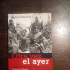 Libros de segunda mano: ANDRÉS TRAPIELLO. OTRA VEZ EL AYER. LOS INTELECTUALES ANTE LA GUERRA CIVIL. PRÓLOGO PAUL PRESTON.. Lote 287352063
