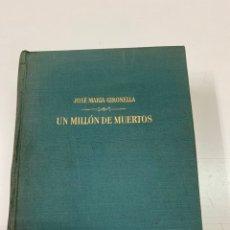 Libros de segunda mano: UN MILLÓN DE MUERTOS. JOSÉ MARÍA GIRONELLA.1A EDICIÓN. EDITORIAL PLANETA. BARCELONA 1961.. Lote 287723453