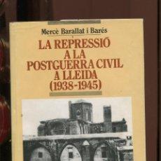 Libros de segunda mano: M. BARALLAT. LA REPRESSIO A LA POSTGUERRA CIVIL A LLEIDA (1938-1945) ED. ABADIA 1991. Lote 287973083