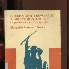 Libros de segunda mano: M. COLOMER . GUERRA CIVIL I REVOLUCIÓ A ARGENTONA (1936-1939). L'AIXERNADOR 1990.. Lote 287973253