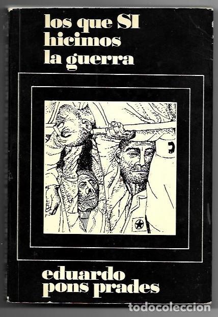 EDUARDO PONS PRADES . LOS QUE SÍ HICIMOS LA GUERRA (Libros de Segunda Mano - Historia - Guerra Civil Española)