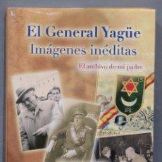 Libros de segunda mano: EL GENERAL YAGUE. IMAGENES INEDITAS. MARIA EUGENIA YAGUE. Lote 287982533