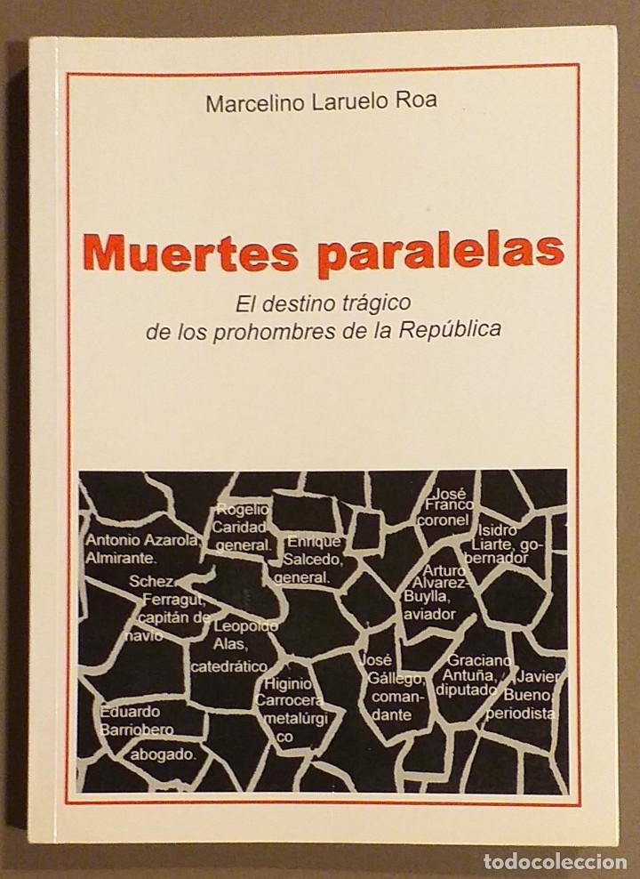 MUERTES PARALELAS. EL DESTINO TRÁGICO DE LOS PROHOMBRES DE LA REPÚBLICA. MARCELINO LARUELO ROA. 2004 (Libros de Segunda Mano - Historia - Guerra Civil Española)