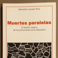 Libros de segunda mano: MUERTES PARALELAS. EL DESTINO TRÁGICO DE LOS PROHOMBRES DE LA REPÚBLICA. MARCELINO LARUELO ROA. 2004. Lote 287994298