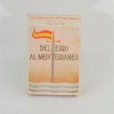 Libros de segunda mano: DEL EBRO AL MEDITERRÁNEO, FEBRERO - ABRIL DE 1938, EDICIONES ESPAÑA, MADRID. 19,5X13CM. Lote 288469898