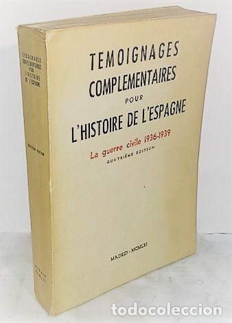 TEMOIGNAGES COMPLEMENTAIRES POUR L'HISTOIRE DE L'ESPAGNE. LA GUERRE CIVILE 1936 - 1939 ... 1961 (Libros de Segunda Mano - Historia - Guerra Civil Española)