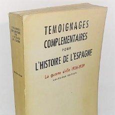 Libros de segunda mano: TEMOIGNAGES COMPLEMENTAIRES POUR L'HISTOIRE DE L'ESPAGNE. LA GUERRE CIVILE 1936 - 1939 ... 1961. Lote 288996673