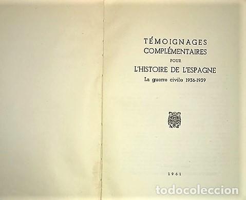 Libros de segunda mano: TEMOIGNAGES COMPLEMENTAIRES POUR LHISTOIRE DE LESPAGNE. LA GUERRE CIVILE 1936 - 1939 ... 1961 - Foto 2 - 288996673