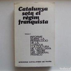 Libros de segunda mano: LIBRERIA GHOTICA. CATALUNYA SOTA EL REGIM FRANQUISTA. EDICIONS CATALANES DE PARIS.1973.1A EDICIÓN. Lote 289635893
