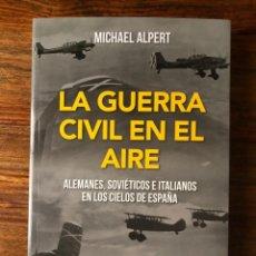 Libros de segunda mano: LA GUERRA EN EL AIRE. ALEMANES, SOVIÉTICOS E ITALIANOS EN LOS CIELOS DE ESPAÑA.MICHAEL ALPERT. NUEVO. Lote 289930488