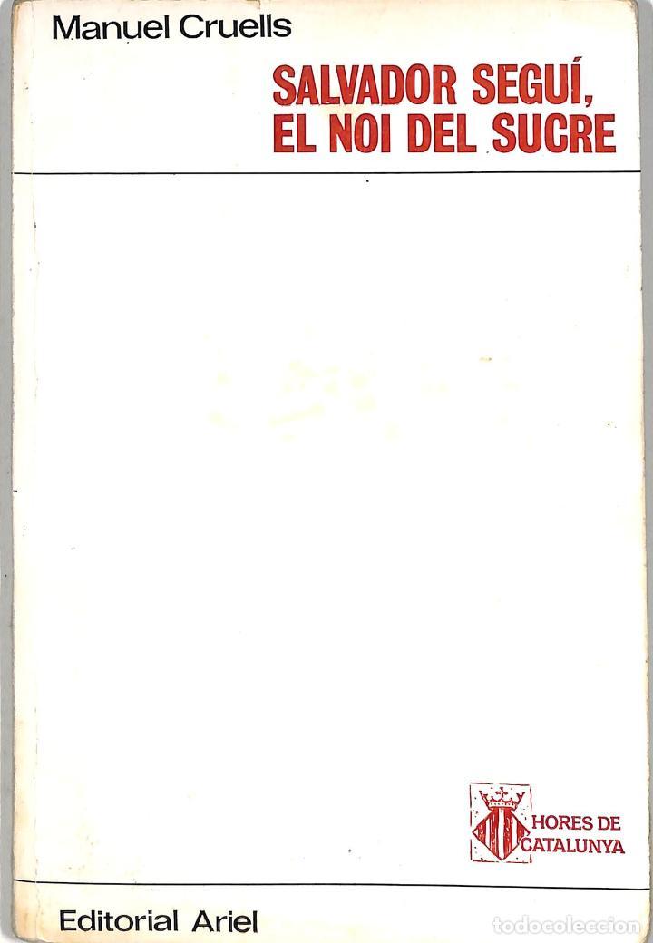 "SALVADOR SEGUÍ "" EL NOI DEL SUCRE"" - MANUEL CRUELLS - EDITORIAL ARIEL (Libros de Segunda Mano - Historia - Guerra Civil Española)"