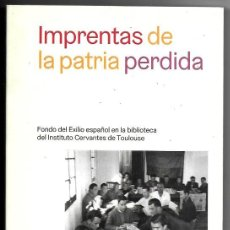 Libros de segunda mano: IMPRENTAS DE LA PATRIA PERDIDA. FONDO DEL EXILIO ESPAÑOL EN LA BIBLIOTECA DEL INSTITUTO CERVANTES. Lote 290003833