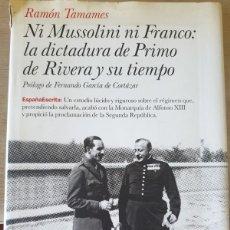 Libros de segunda mano: NI MUSSOLINI NI FRANCO: LA DICTADURA DE PRIMO DE RIVERA Y SU TIEMPO. - TAMAMES, RAMON.. Lote 290026348