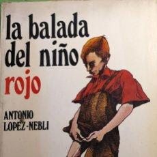 Libros de segunda mano: LA BALADA DEL NIÑO ROJO ANTONIO LOPEZ NEBLI - SEDMAY. Lote 294114313