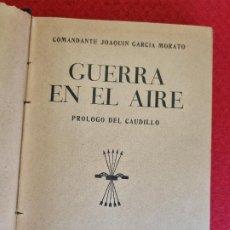 Libros de segunda mano: LIBRO GUERRA EN EL AIRE GUERRA CIVIL JOAQUIN GARCIA MORATO PROLOGO FRANCO 1940 ORIGINAL. Lote 295302313