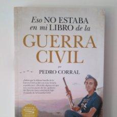 Libros de segunda mano: ESO NO ESTABA EN MI LIBRO DE LA GUERRA CIVIL / PEDRO CORRAL. Lote 295544823