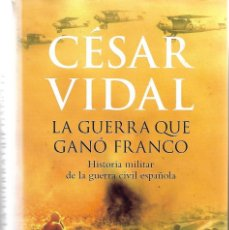 Libros de segunda mano: LA GUERRA QUE GANÓ FRANCO. DE CÉSAR VIDAL. Lote 295920768