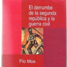 Libros de segunda mano: EL DERRUMBE DE LA SEGUNDA REPÚBLICA Y LA GUERRA CIVIL. DE PÍO MOA. Lote 295922493