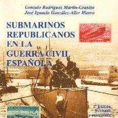 Libros de segunda mano: SUBMARINOS REPUBLICANOS EN LA GUERRA CIVIL ESPAÑOLA. VV.AA. GCV-030. Lote 296887253