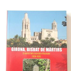 Libros de segunda mano: MN. JOAN MARQUÈS SURIÑACH - GIRONA, BISBAT DE MÀRTIRS. EL MARTIRI DELS SACERDOTS DIOCESANS (1936-39). Lote 296896258