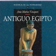 Libros de segunda mano: HISTORIA DE LA HUMANIDAD. ANTIGUO EGIPTO. ANA MARIA VAZQUEZ. Nº4. ARLANZA EDICIONES.. Lote 20363510