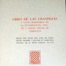 Libros de segunda mano: LUÍS PONS DE ICART. LIBRO DE LAS GRANDEZAS DE LA CIUDAD DE TARRAGONA. FACSÍMIL. Lote 26449295