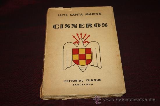 0460- 'CISNEROS' POR LUYS SANTA MARINA. 2ª EDICIÓN. EDITORIAL YUNQUE 1939 AÑO DE LA VICTORIA (Libros de Segunda Mano - Historia Antigua)