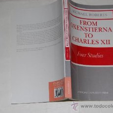 Libros de segunda mano: FROM OXENSTIERNA TO CHARLES XII. FOUR STUDIES. MICHAEL ROBERTS PX28103. Lote 29455770