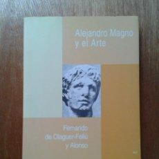 Libros de segunda mano: ALEJANDRO MAGNO Y EL ARTE , FERNANDO DE OLAGUER-FELIU Y ALONSO , EDICIONES ENCUENTRO , 2000. Lote 29871396