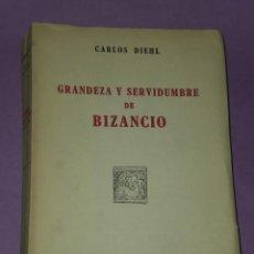 Libros de segunda mano: GRANDEZA Y SERVIDUMBRE DE BIZANCIO.. Lote 29981828