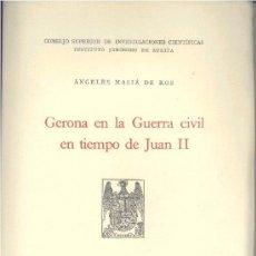 Libros de segunda mano: GERONA EN LA GUERRA CIVIL EN TIEMPO DE JUAN II (MASIA DE ROS, ÁNGELES) 1943. SIN USAR JAMÁS.. Lote 31324817