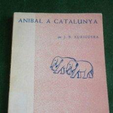 Libros de segunda mano: ANIBAL A CATALUNYA, DE J.B.XURIGUERA. Lote 31382410
