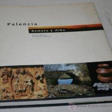 Libros de segunda mano: PALENCIA REMOTA Y ALBA - LIBRO DE HISTORIA. Lote 31410111