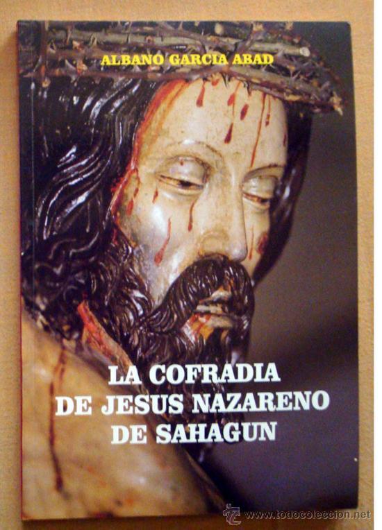 SAHAGÚN, SEMANA SANTA, LA COFRADÍA DE JESÚS NAZARENO 1996 (Libros de Segunda Mano - Historia Antigua)