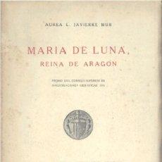 Libros de segunda mano: MARÍA DE LUNA, REINA DE ARAGÓN - (JAVIERRE MUR) - 1948 - SIN USAR JAMÁS. Lote 31941919