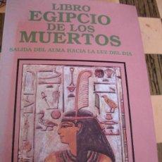 Libros de segunda mano - LIBRO EGIPCIO DE LOS MUERTOS - SALIDA DEL ALMA HACIA LA LUZ DEL DIA - 32010883