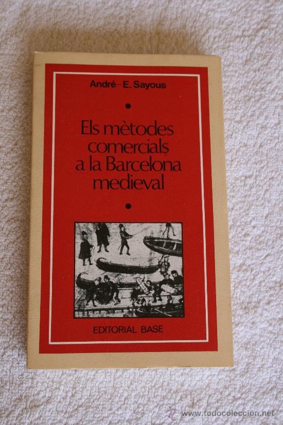 ELS METODES COMERCIALS A LA BARCELONA MEDIEVAL. AUTOR: ANDRÉ SAYOUS. 187 PAGINES. 1ª EDICIÓ 1975 (Libros de Segunda Mano - Historia Antigua)