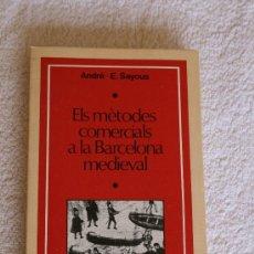Libros de segunda mano: ELS METODES COMERCIALS A LA BARCELONA MEDIEVAL. AUTOR: ANDRÉ SAYOUS. 187 PAGINES. 1ª EDICIÓ 1975. Lote 32109398