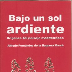 Libros de segunda mano: BAJO UN SOL ARDIENTE. ORÍGENES DEL PAISAJE MEDITERRÁNEO DE ALFREDO FDEZ DE LA REGUERA MARCH (ICARIA). Lote 32501986