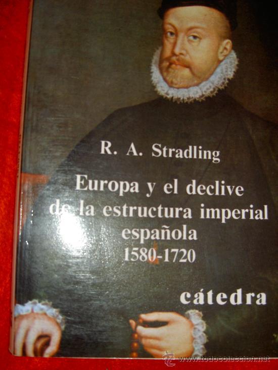 EUROPA Y EL DECLIVE DE LA ESTRUCTURA MILITAR ESPAÑOLA 1580-1720. R.A. STRADLING. CATEDRA (Libros de Segunda Mano - Historia Antigua)