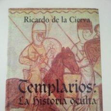 Libros de segunda mano: TEMPLARIOS: LA HISTORIA OCULTA. LAS CUATRO DIMENSIONES DEL TEMPLE. RICARDO DE LA CIERVA. ED. FÉNIX.. Lote 32862825