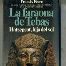 Libros de segunda mano: FEVRE : LA FARAONA DE TEBAS - HATSEPSUT, HIJA DEL SOL (PLANETA, 1988). Lote 32985807