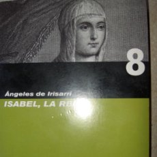 Libros de segunda mano: ISABEL LA REINA.ANGELES DE IRISARRI. LA HISTORIA DE ESPAÑA NOVELA A NOVELA. Lote 33053306