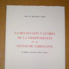 Libros de segunda mano: LIBRO LA REVOLUCIÓN Y GUERRA DE LA INDEPENDENCIA EN LA CIUDAD DE TARRAGONA. J.M. RECASENS. AÑO 1965.. Lote 34501651