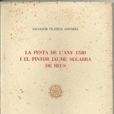 Libros de segunda mano: LA PESTA DE L'ANY 1530 I EL PINTOR JAUME SEGARRA DE REUS.-SALVADOR VILASECA ANGUERA. Lote 34728912